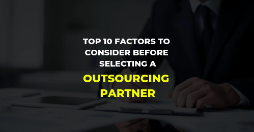 Top 10 Factors to consider before selecting an outsourcing partner